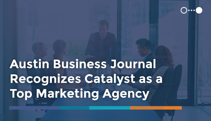 Austin Business Journal Recognizes Catalyst as a Top Marketing Agency